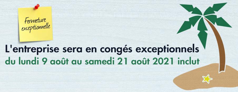 Fermeture pour congés estivals exeptionnels du 9 au 21 Aout 2021 inclut